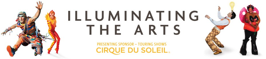 Illuminating the Arts. Presenting sponsor - touring shows Cirque du Soleil