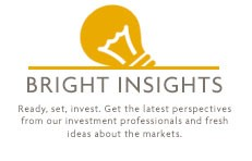 Bright Insights - Ready, set, invest. Get the latest perspectives from our investment professionals and fresh ideas about the markets.