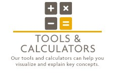 Tools & Calculators - Our tools and calculators can help you visualize and explain key concepts.
