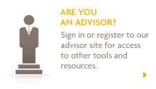 Are you an advisor? Sign in or register to our advisor site for access to other tools and resources.