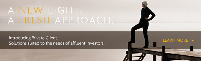 Introducing Private Client. Solutions to suit the needs of affluent investors. Learn more
